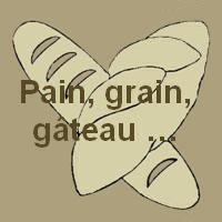 Pain, grain, gâteau ...